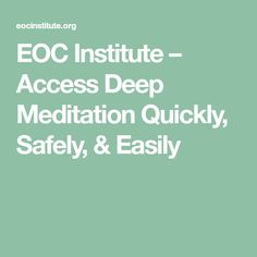 EOC Institute – Access Deep Meditation Quickly, Safely, & Easily
