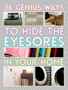 36 Genius Ways to Hide Eye Sores In Your House.Ha! Love this. I need all the interior help I can get!