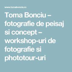 Toma Bonciu – fotografie de peisaj si concept – workshop-uri de fotografie si phototour-uri