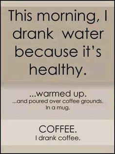 This morning I drank water because it's healthy…warmed up…and poured over coffee grounds. I drank coffee. I Drink Coffee, Coffee Break, Morning Coffee, Coffee Cups, Coffee Coffee, Coffee Talk, Funny Coffee, Espresso Coffee, Coffee Meme
