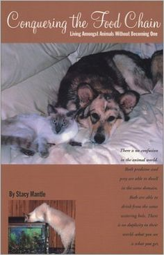 Conquering the Food Chain: Living Amongst Animals (Without Becoming One): Stacy Mantle: 9780971657502: Amazon.com: Books