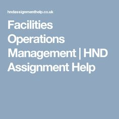 facilities operations management hnd assignment help facilities operations management hnd assignment help assignment help operations management and management