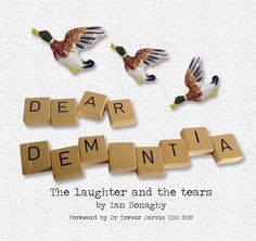 9781874790860.jpg (744×700)   Using over 100 illustrations and captions, Ian Donaghy captures the emotion and the reality of living with dementia.  Dear Dementia: The Laughter and the Tears has a message for all those touched by dementia – those living with dementia, their carers and all professional staff.