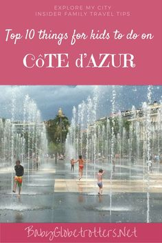 Explore My City: Cote d'Azur Guest Blogger Pheobe from Lou Messugo shares her top 10 recommendations for families coming to visit their guest house in France's Cote d'Azur | http://BabyGlobetrotters.Net