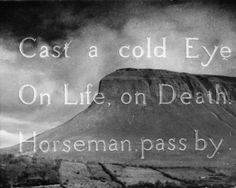 Epitaph of the great W.B. Yeats, superimposed over a black and white photograph of Ben Bulben, Ireland. #literature #birthdays