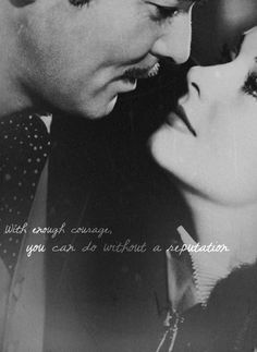"""""""With enough courage you can do without a reputation """"...Gone With The Wind"""