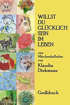 Willst du glücklich sein im Leben: vier Märchenballaden von Klaudia Diekmann, http://www.amazon.de/dp/B00YEK2SIE/ref=cm_sw_r_pi_dp_TwwJvb1XVBBPN