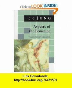 Aspects of the Feminine (From Volumes 6, 7, 9i, 9ii, 10, 17, Collected Works) (Bollingen) (9780691018454) C. G. Jung, Gerhard Adler, R. F.C. Hull , ISBN-10: 0691018456  , ISBN-13: 978-0691018454 ,  , tutorials , pdf , ebook , torrent , downloads , rapidshare , filesonic , hotfile , megaupload , fileserve