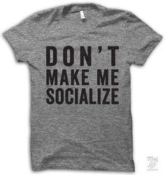 don't make me socialize