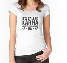 Women's Fitted Scoop T-Shirt karma funny quote humor cool gift