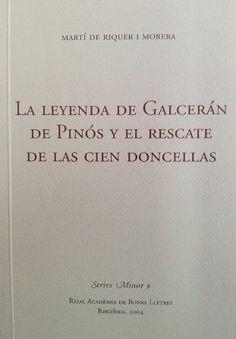 La leyenda de Galcerán de Pinós y el rescate de las cien doncellas / Martí de Riquer i Morera - Barcelona : Reial Acadèmia de Bones Lletres, 2004
