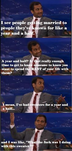Aziz Ansari on marriage. Haha true..;) ya think u know someone sooo well,& then they tell u 'I just don't think I'm in love with u anymore'! Psshhh