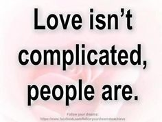 Love isn't complicated.  People are.