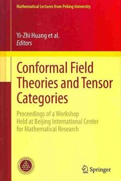 Conformal Field Theories and Tensor Categories: Proceedings of a Workshop Held at Beijing International Center fo. Category Theory, Peking University, Noam Chomsky, Beijing, Physics, Hold On, Workshop, Isaac Asimov, Maths