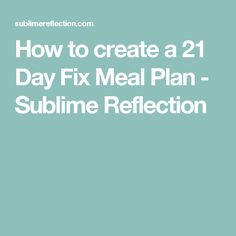 How to create a 21 Day Fix Meal Plan - Sublime Reflection