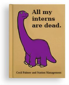 All My Interns Are Dead. By Cecil Palmer and Station Management. #nightvale