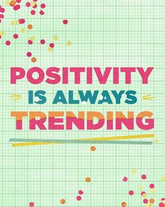 Positivity is always trending!