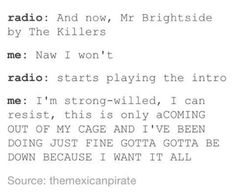 Mr.Brightside is my sister and her best friend's song...