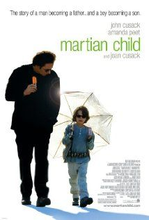 Martian Child (2007) A widowed science-fiction writer considers adopting an imaginative 6 year old who thinks he is from Mars. (John Cusack, Bobby Coleman, and Amanda Peet).