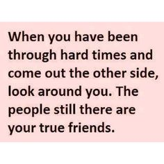 You find out who your true friends are.