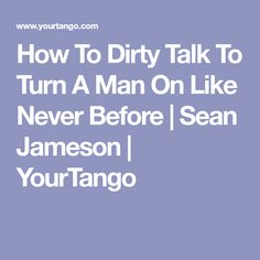 how to talk dirty to my man