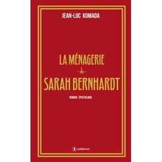 La ménagerie de Sarah Bernhardt de Jean-Luc Komada, Publishroom le texte vivant (29/07/2016)