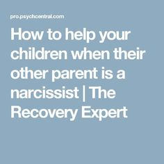 How to help your children when their other parent is a narcissist | The Recovery Expert