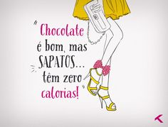 chocolate é bom, mas sapatos têm zero calorias