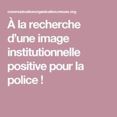 À la recherche d'une image institutionnelle positive pour la police!