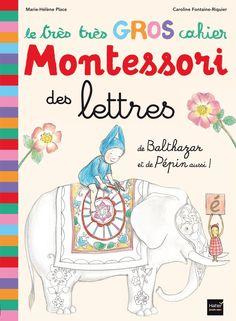 Amazon.fr - Le très très gros cahier Montessori des lettres de Balthazar et de Pépin aussi - Marie-Hélène Place, Caroline Fontaine-Riquier - Livres