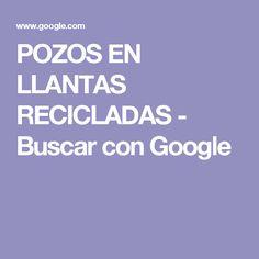 POZOS EN LLANTAS RECICLADAS - Buscar con Google