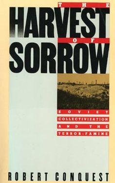 Harvest of Sorrow Robert Conquest - About the Soviet Genocide against Ukrainians in 1932-33 in which 10,000,000 Ukrainians were starved to death.