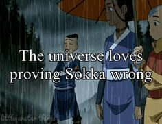 The universe loves proving Sokka wrong