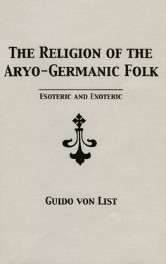 THE RELIGION OF THE ARYO-GERMANIC FOLK: ESOTERIC AND EXOTERIC by Guido von List Translation by Stephen E. Flowers © Translation 2005 by Runa-Raven Press