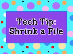 For files too large to email or upload, shrink it with a few easy steps. http://teach123-school.blogspot.com/