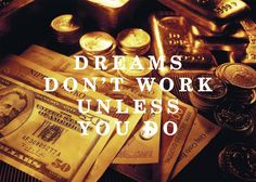 """""""Dreams don't work unless you do"""""""