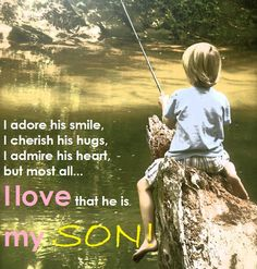 Love For Your Son Quotes | ... his hugs, I admire his heart but most all... I love that he is my son