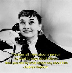 """You can tell more about a person by what they say about others than you can by what others say about them."" - AH"