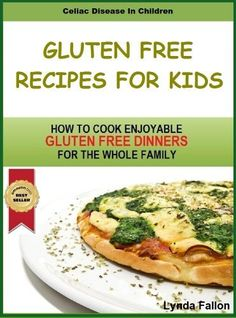 FREE 9/9-10!  Gluten Free Recipes For Kids: How To Cook Enjoyable Gluten Free Dinners for the whole family! (Celiac Disease In Children) by Lynda Fallon, http://www.amazon.com/dp/B00805N2HU/ref=cm_sw_ (Gluten Free Recipes For Kids)