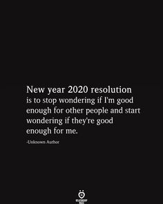 New year 2020 resolution is to stop wondering if I'm good enough for other people and start wondering if they're good enough for me. -Unknown Author Informations About New Year 2020 Resolution Is To S Mood Quotes, True Quotes, Positive Quotes, Quotes Quotes, The Words, New Year Resolution Quotes, Enough Is Enough Quotes, Not Good Enough, Quotes About New Year