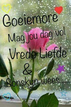 Good Morning Greetings, Good Morning Wishes, Lekker Dag, Afrikaanse Quotes, Goeie Nag, Goeie More, Morning Inspirational Quotes, Morning Blessings, Good Night Quotes