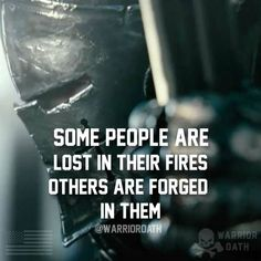 forged in fire and if you play with fire you just might get burnt. Epic Quotes, Motivational Quotes For Success, Badass Quotes, Some Quotes, Wisdom Quotes, Great Quotes, Positive Quotes, Quotes To Live By, Inspirational Quotes