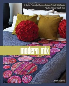Modern Mix: 16 Sewing Projects That Combine Designer Prints & Solid Fabrics, 7 Quilts + Pillows, Bags & More by Jessica Levitt,http://www.amazon.com/dp/1607052490/ref=cm_sw_r_pi_dp_mywEtb16K5MX4196