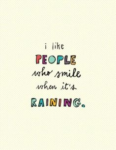 Can't help but smile in the rain. And run around like a silly child of course.