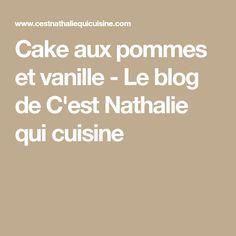 Cake aux pommes et vanille - Le blog de C'est Nathalie qui cuisine