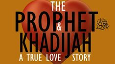 The best love story is that of Prophet Muhammad (PBUH) & Lady Khadijah. True love:
