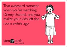 That awkward moment when you're watching Disney channel, and you realize your kids left the room awhile ago. | Disney Humor | Disney Funny |