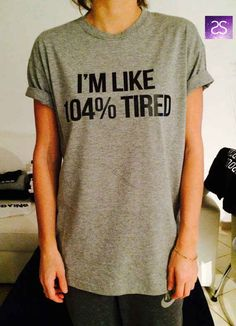 Tired.   I need this shirt.  This tee that sums up what it's like to exist in such a loud world.