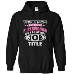 Single Mom Only Because Super Woman Isnt An Actual Job Title - Tshirts & Hoodies
