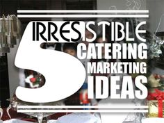 5 of the Most Irresistible Marketing Ideas for Catering Business Owners